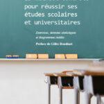 La méthode concrète pour réussir ses études scolaires et universitaires